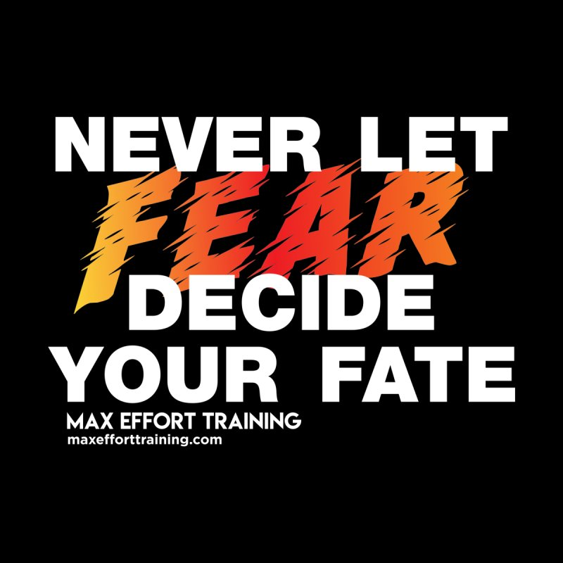 Never Let Fear Decide Your Fate Women's Zip-Up Hoody by Max Effort Training