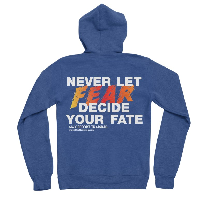 Never Let Fear Decide Your Fate Women's Sponge Fleece Zip-Up Hoody by Max Effort Training