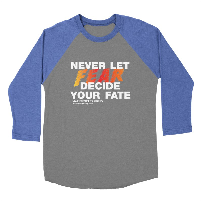 Never Let Fear Decide Your Fate Women's Longsleeve T-Shirt by Max Effort Training