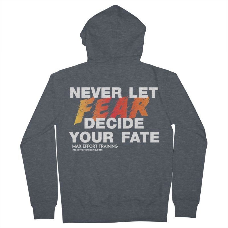 Never Let Fear Decide Your Fate Women's French Terry Zip-Up Hoody by Max Effort Training