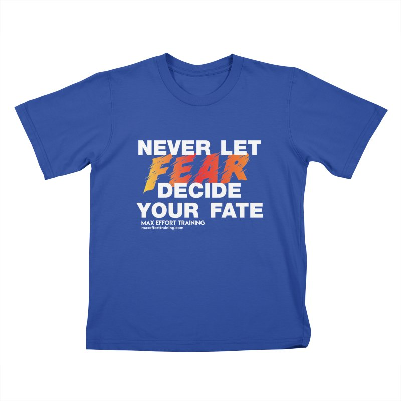 Never Let Fear Decide Your Fate Kids T-Shirt by Max Effort Training