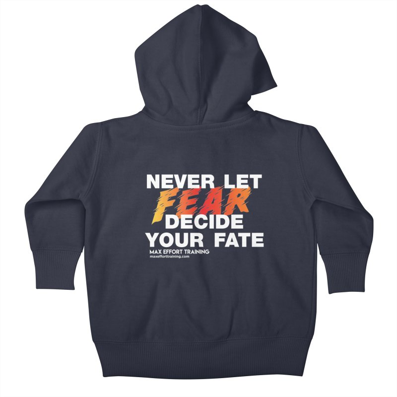Never Let Fear Decide Your Fate Kids Baby Zip-Up Hoody by Max Effort Training