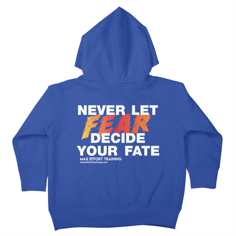 Never Let Fear Decide Your Fate Kids Toddler Zip-Up Hoody by Max Effort Training