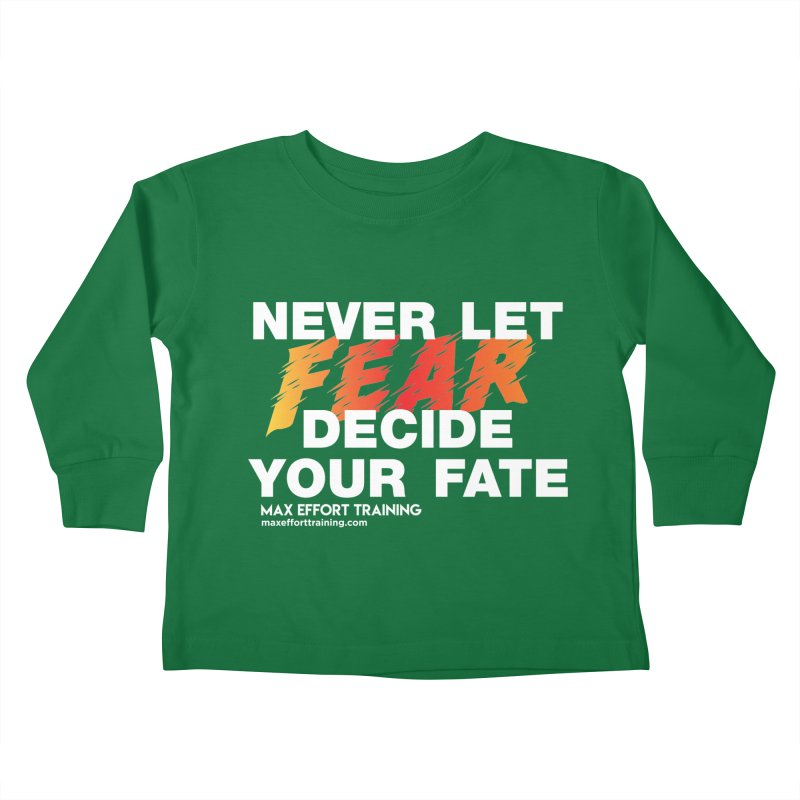 Never Let Fear Decide Your Fate Kids Toddler Longsleeve T-Shirt by Max Effort Training