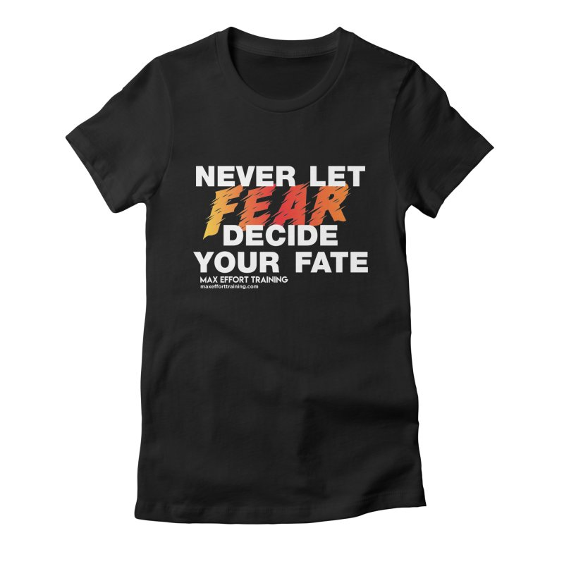 Never Let Fear Decide Your Fate Women's Fitted T-Shirt by Max Effort Training
