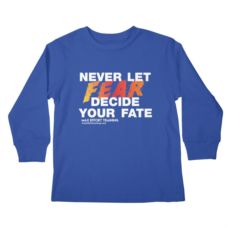Never Let Fear Decide Your Fate Kids Longsleeve T-Shirt by Max Effort Training