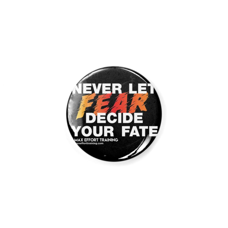 Never Let Fear Decide Your Fate Accessories Button by Max Effort Training