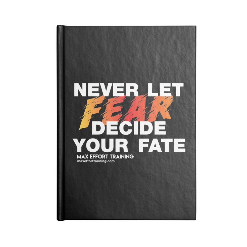 Never Let Fear Decide Your Fate Accessories Notebook by Max Effort Training