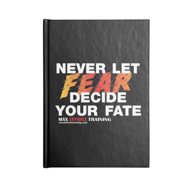 Never Let Fear Decide Your Fate Accessories Lined Journal Notebook by Max Effort Training