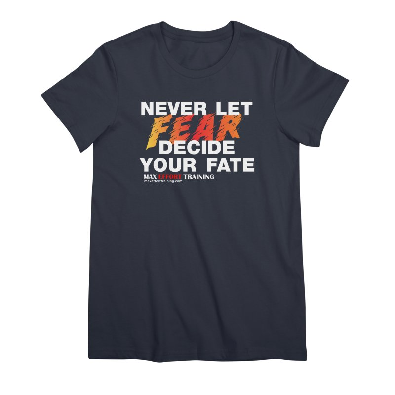 Never Let Fear Decide Your Fate Women's Premium T-Shirt by Max Effort Training