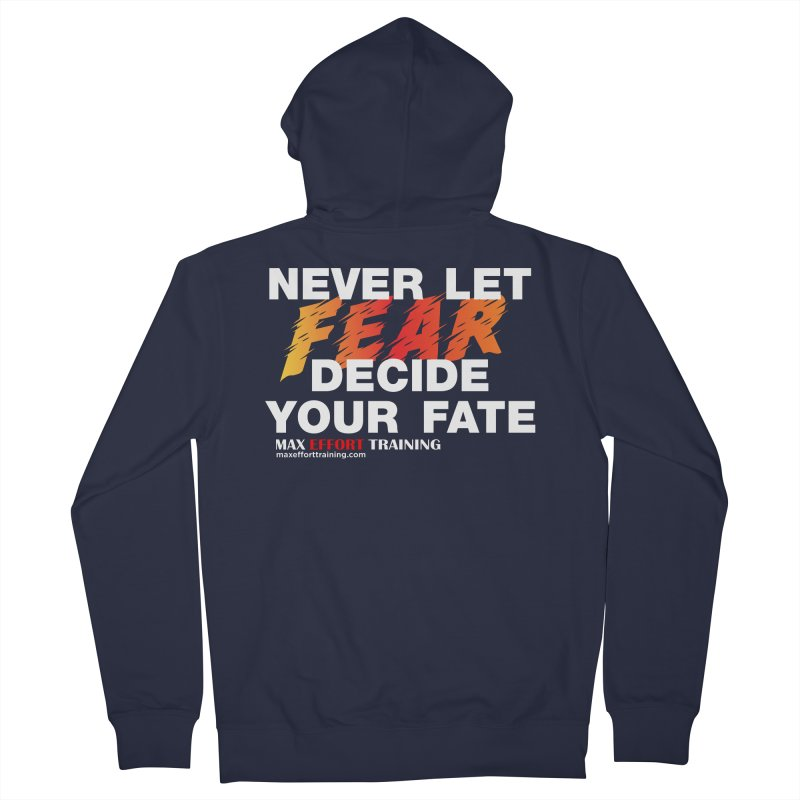 Never Let Fear Decide Your Fate Men's French Terry Zip-Up Hoody by Max Effort Training