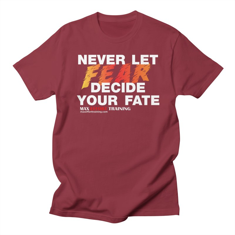 Never Let Fear Decide Your Fate Men's Regular T-Shirt by Max Effort Training