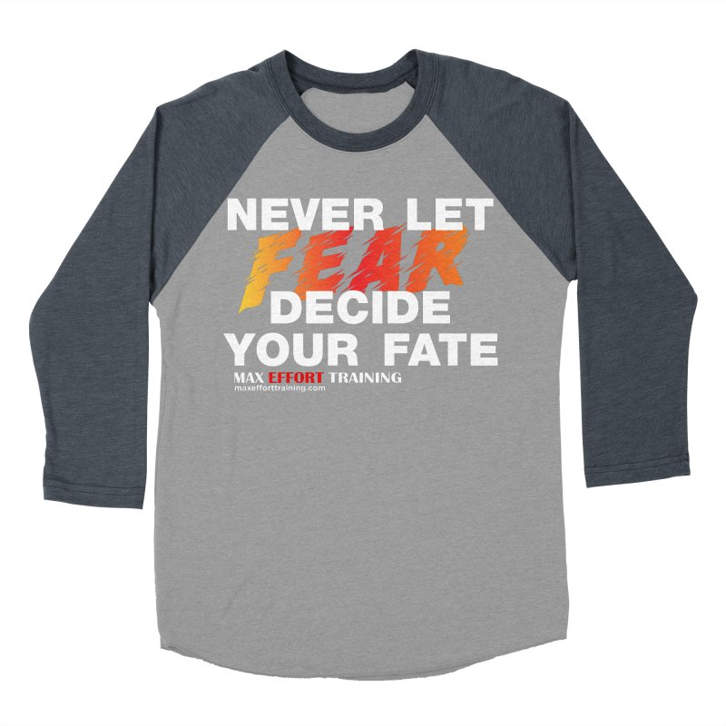 Never Let Fear Decide Your Fate Men's Baseball Triblend Longsleeve T-Shirt by Max Effort Training