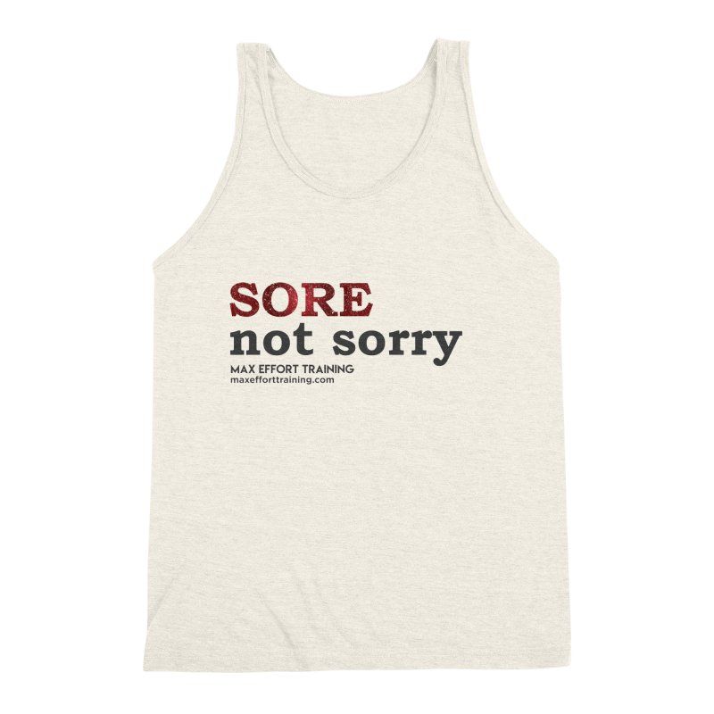 Sore - Not Sorry Men's Triblend Tank by Max Effort Training