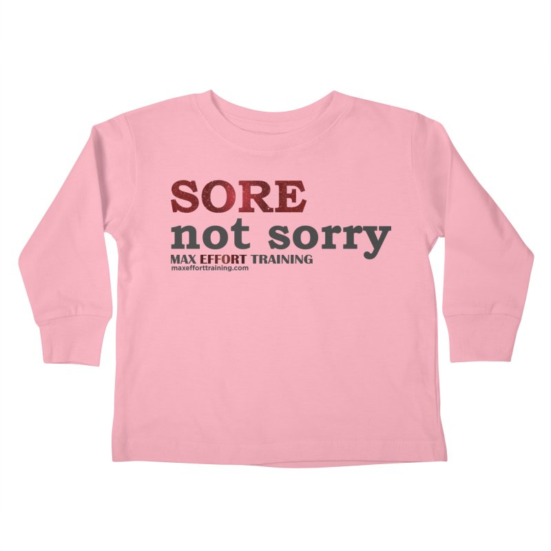 Sore - Not Sorry Kids Toddler Longsleeve T-Shirt by Max Effort Training