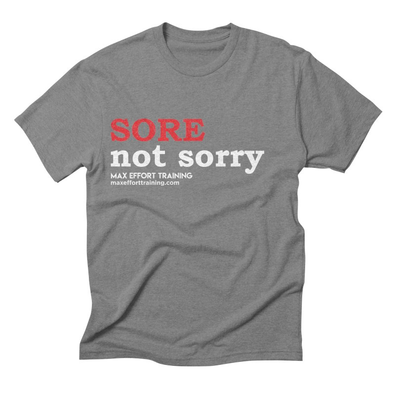 Sore-Not Sorry (White) Men's Triblend T-Shirt by Max Effort Training
