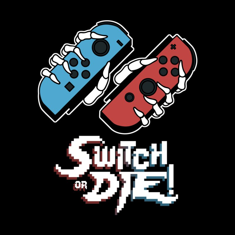 Switch or DIE!   by UNDEAD MISTER