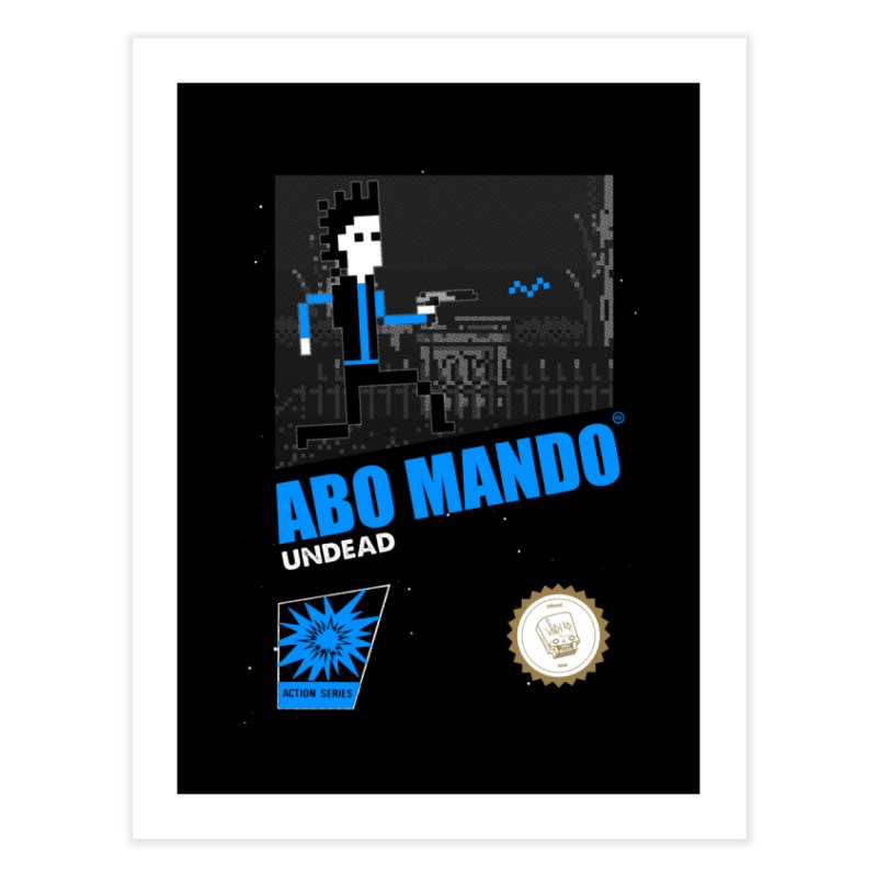 ABO MANDO Home Fine Art Print by UNDEAD MISTER