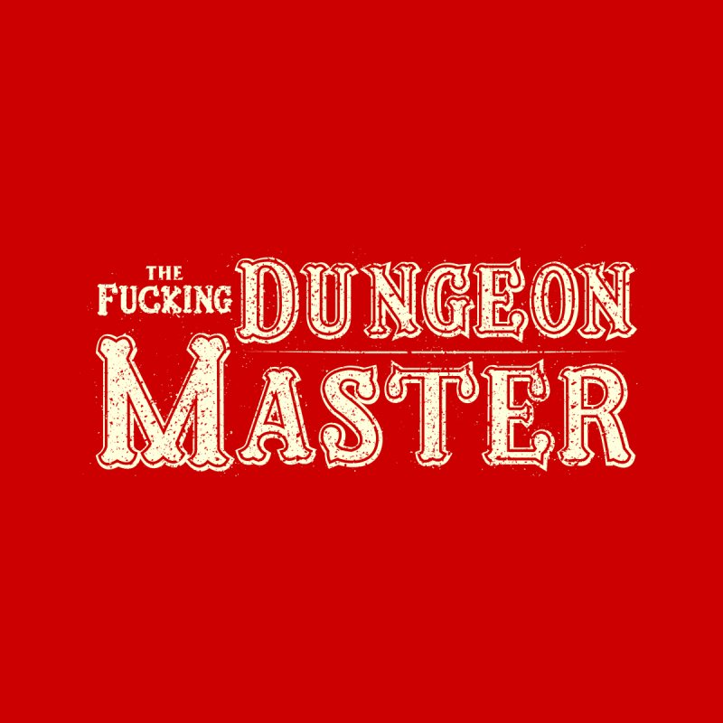 THE F* DUNGEON MASTER! Home Framed Fine Art Print by UNDEAD MISTER