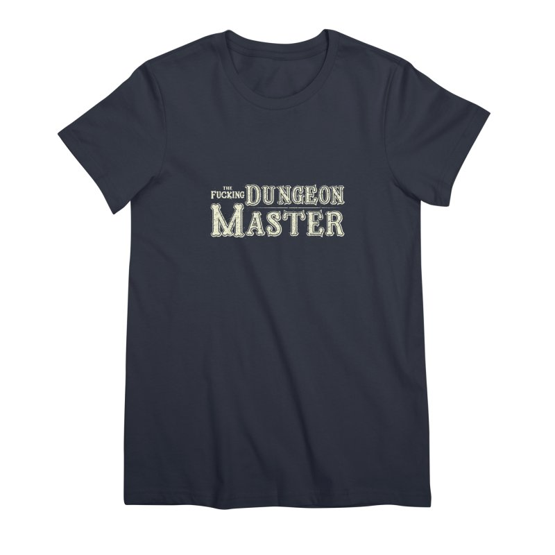 THE F* DUNGEON MASTER! Women's Premium T-Shirt by UNDEAD MISTER