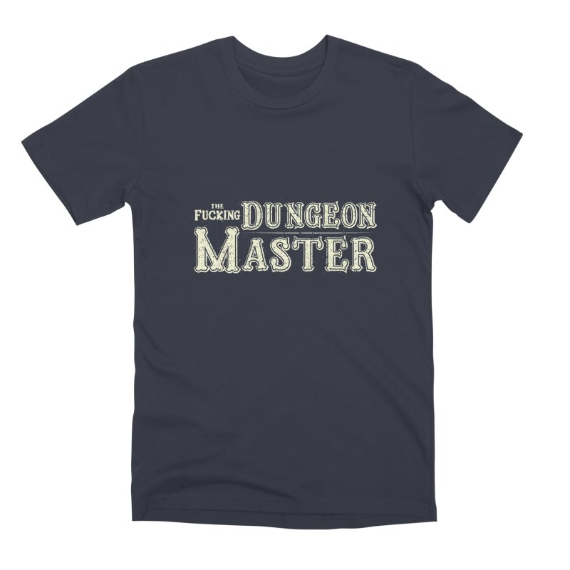 THE F* DUNGEON MASTER! Men's Premium T-Shirt by UNDEAD MISTER