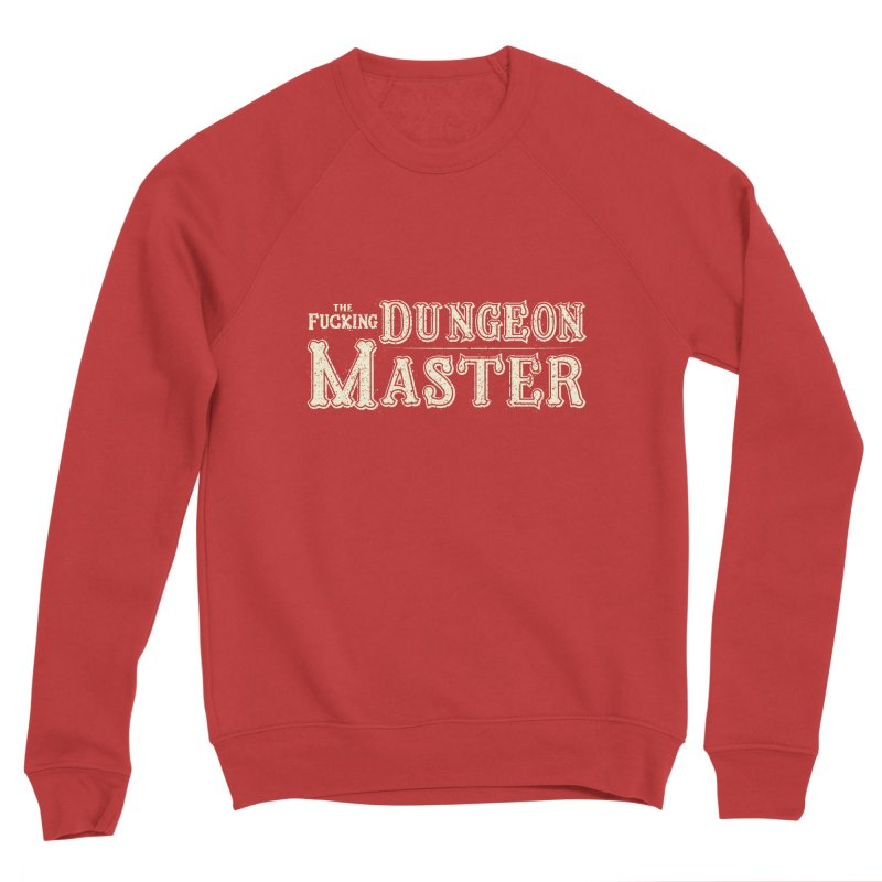 THE F* DUNGEON MASTER! Men's Sponge Fleece Sweatshirt by UNDEAD MISTER