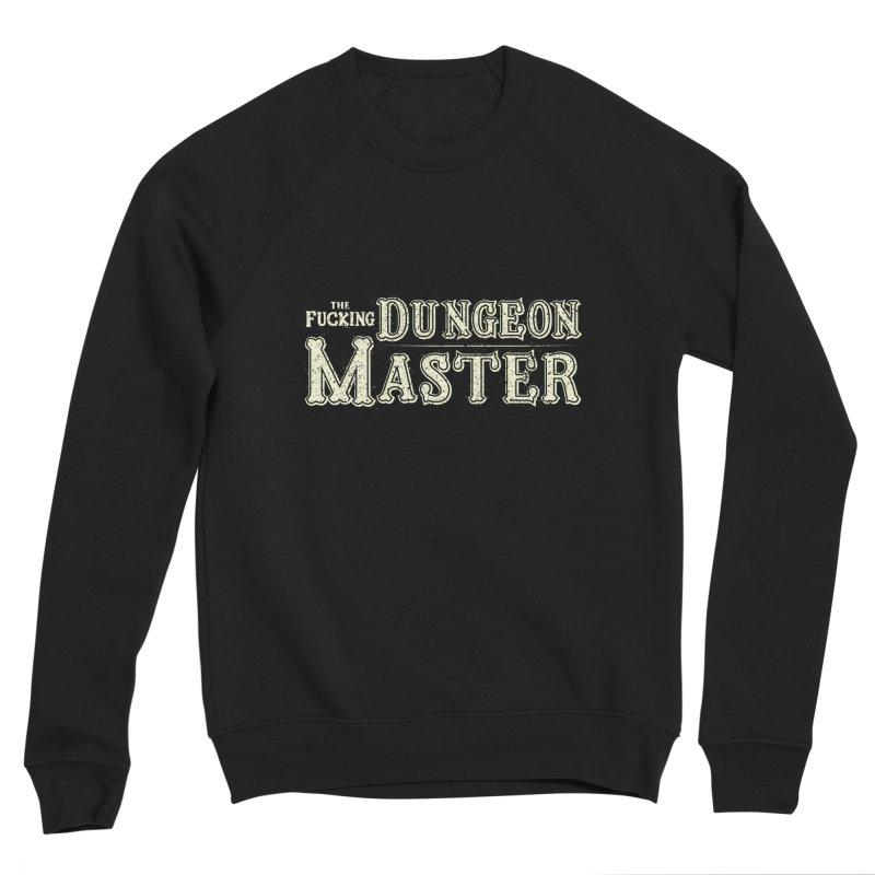 THE F* DUNGEON MASTER! Men's Sponge Fleece Sweatshirt by UNDEAD MISTER