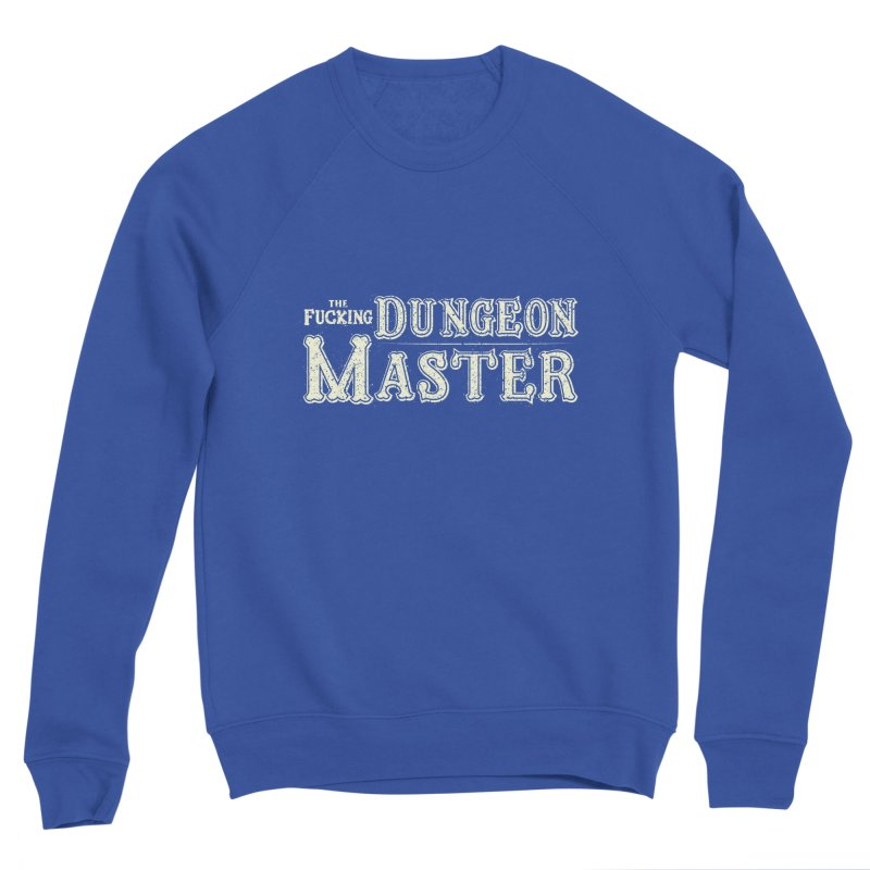 THE F* DUNGEON MASTER! Women's Sponge Fleece Sweatshirt by UNDEAD MISTER