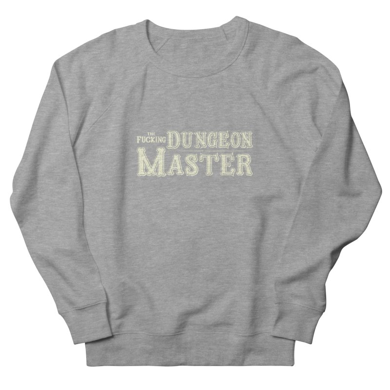 THE F* DUNGEON MASTER! Women's Sweatshirt by UNDEAD MISTER