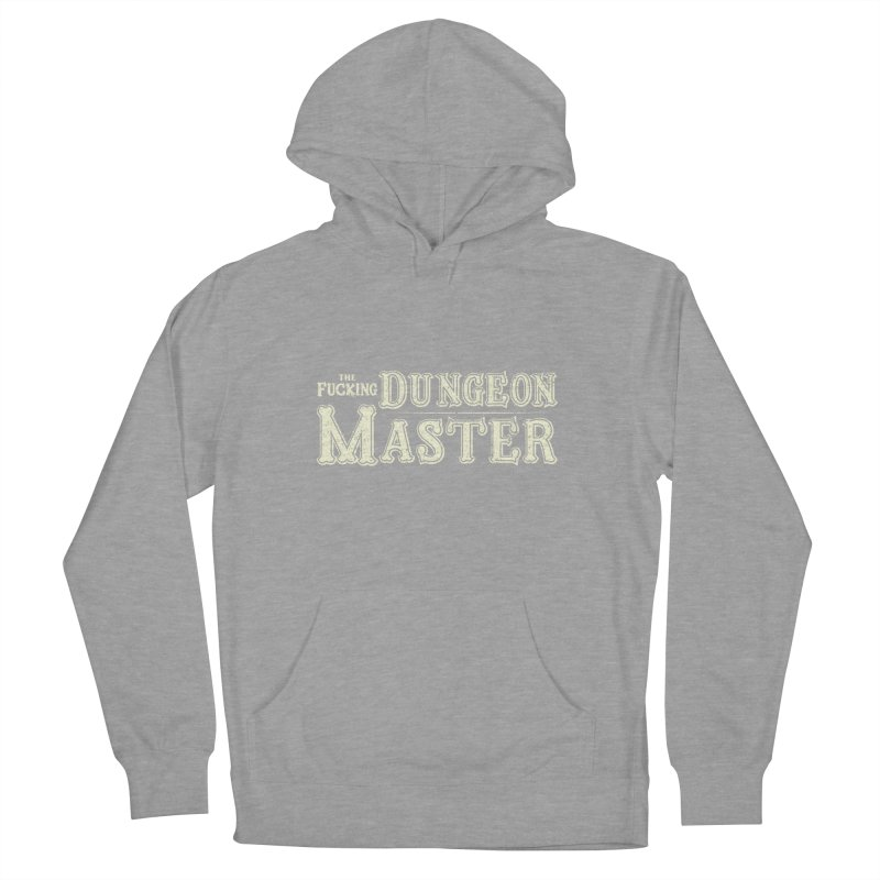 THE F* DUNGEON MASTER! Men's French Terry Pullover Hoody by UNDEAD MISTER