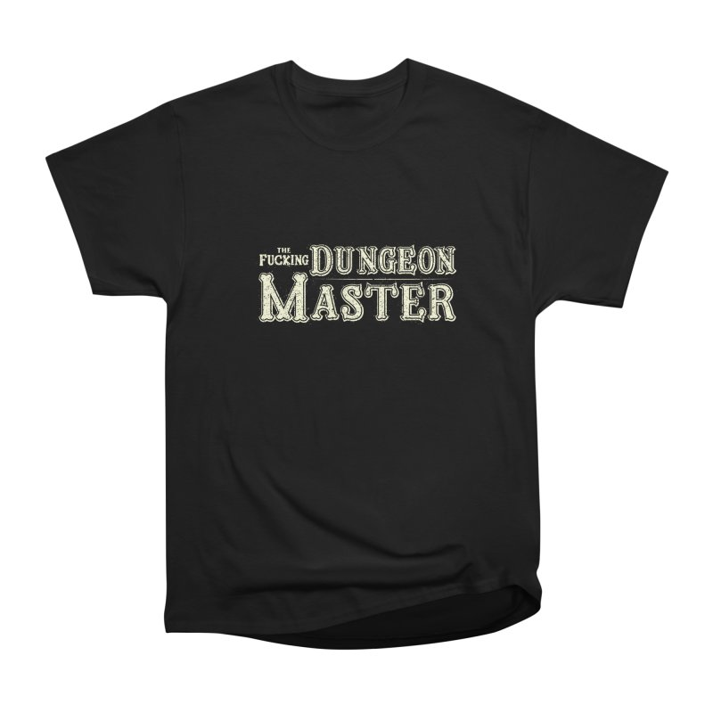 THE F* DUNGEON MASTER! Women's Heavyweight Unisex T-Shirt by UNDEAD MISTER