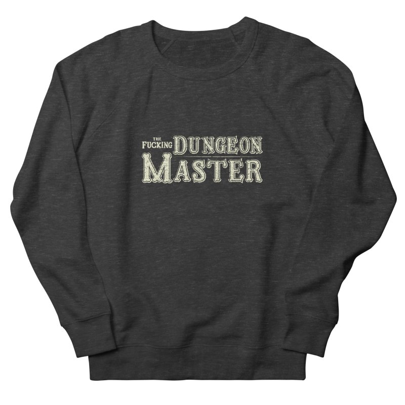 THE F* DUNGEON MASTER! Men's French Terry Sweatshirt by UNDEAD MISTER
