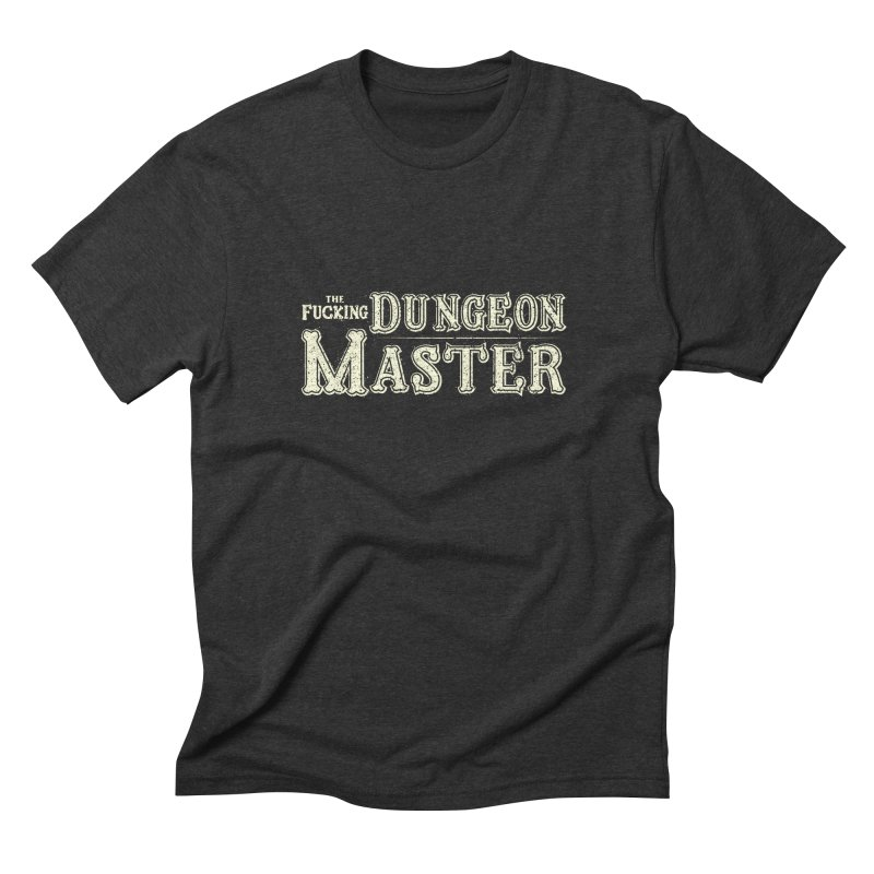 THE F* DUNGEON MASTER! Men's Triblend T-Shirt by UNDEAD MISTER