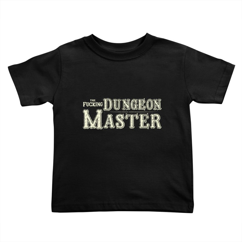 THE F* DUNGEON MASTER! Kids Toddler T-Shirt by UNDEAD MISTER