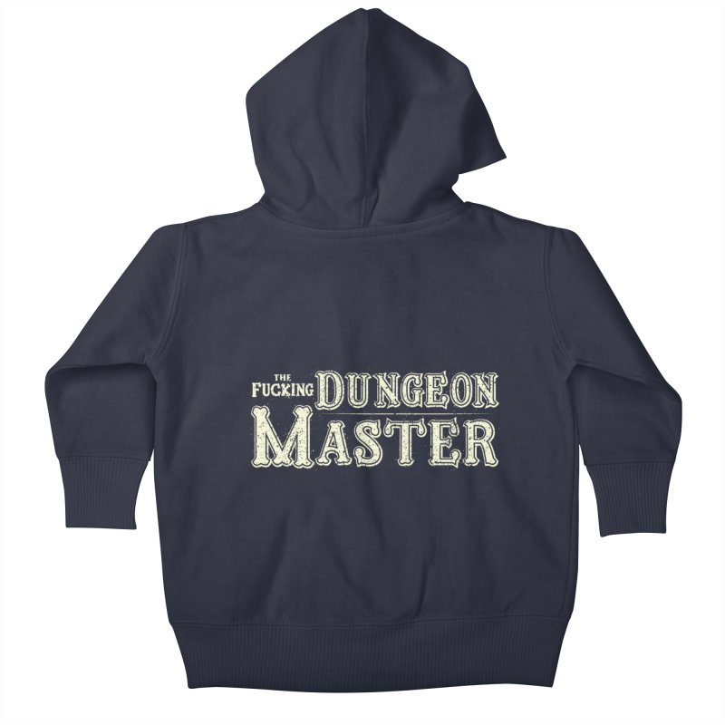 THE F* DUNGEON MASTER! Kids Baby Zip-Up Hoody by UNDEAD MISTER