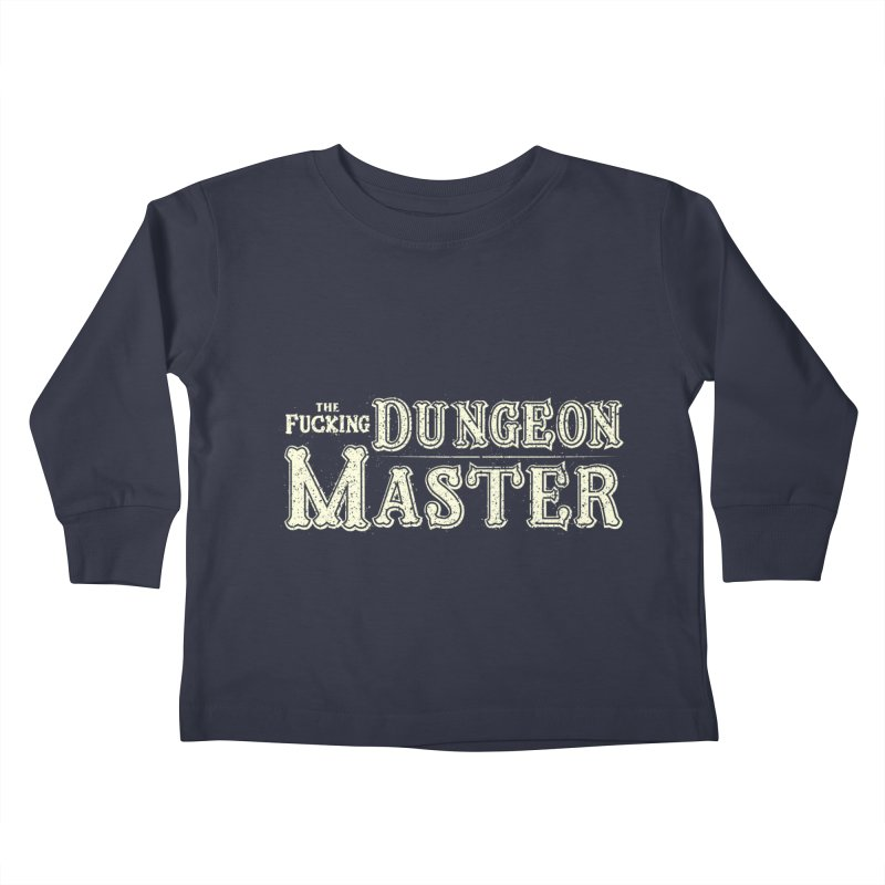 THE F* DUNGEON MASTER! Kids Toddler Longsleeve T-Shirt by UNDEAD MISTER