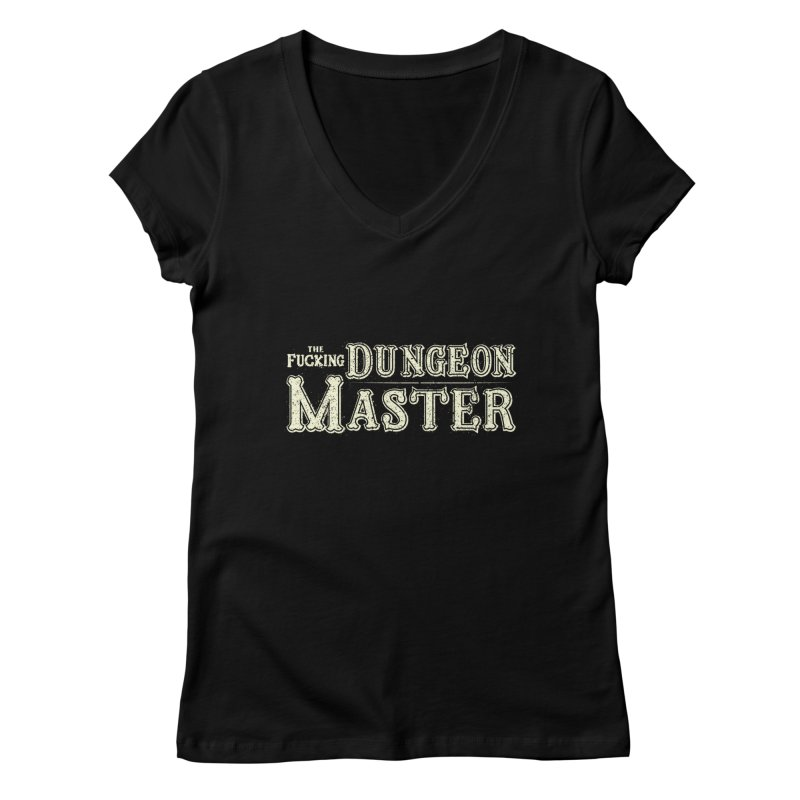 THE F* DUNGEON MASTER! Women's V-Neck by UNDEAD MISTER