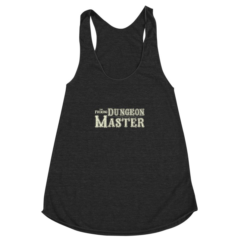 THE F* DUNGEON MASTER! Women's Racerback Triblend Tank by UNDEAD MISTER