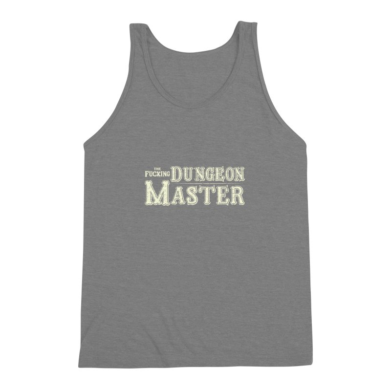THE F* DUNGEON MASTER! Men's Triblend Tank by UNDEAD MISTER