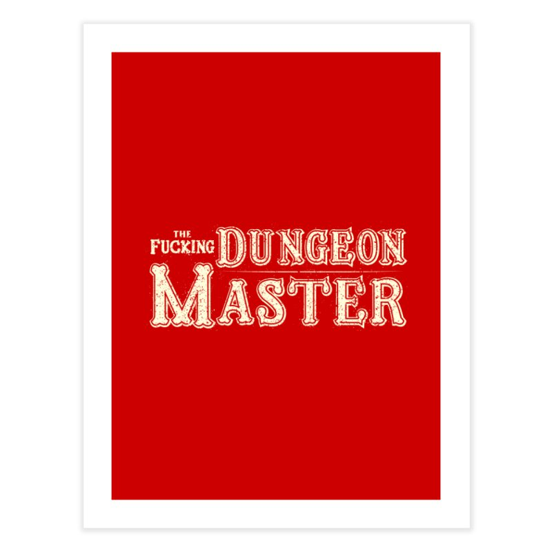 THE F* DUNGEON MASTER! Home Fine Art Print by UNDEAD MISTER