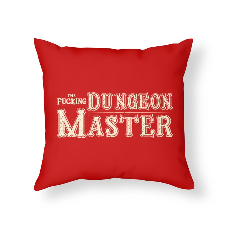 THE F* DUNGEON MASTER! Home Throw Pillow by UNDEAD MISTER