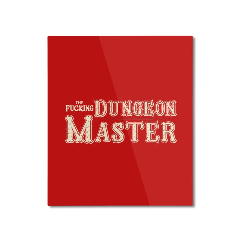 THE F* DUNGEON MASTER! Home Mounted Aluminum Print by UNDEAD MISTER