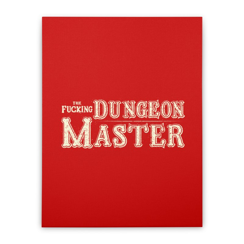 THE F* DUNGEON MASTER! Home Stretched Canvas by UNDEAD MISTER
