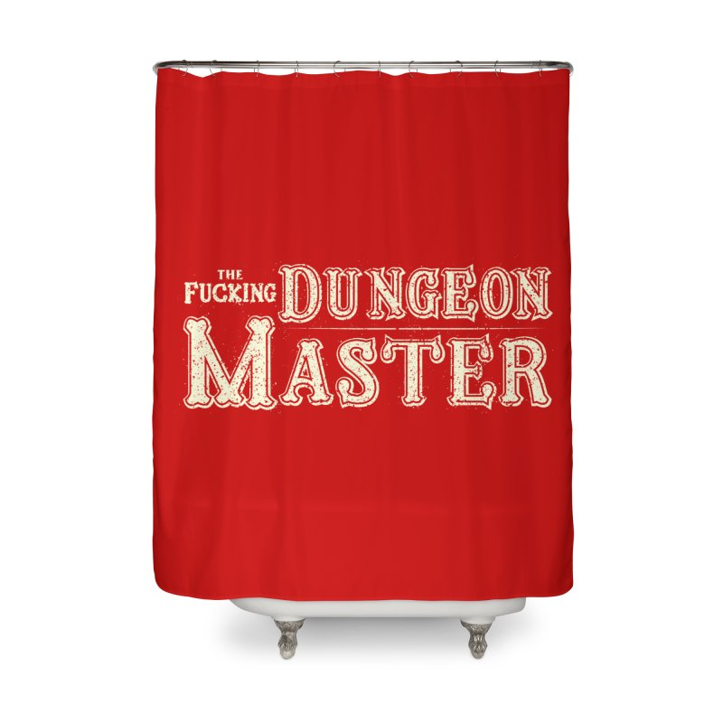 THE F* DUNGEON MASTER! Home Shower Curtain by UNDEAD MISTER