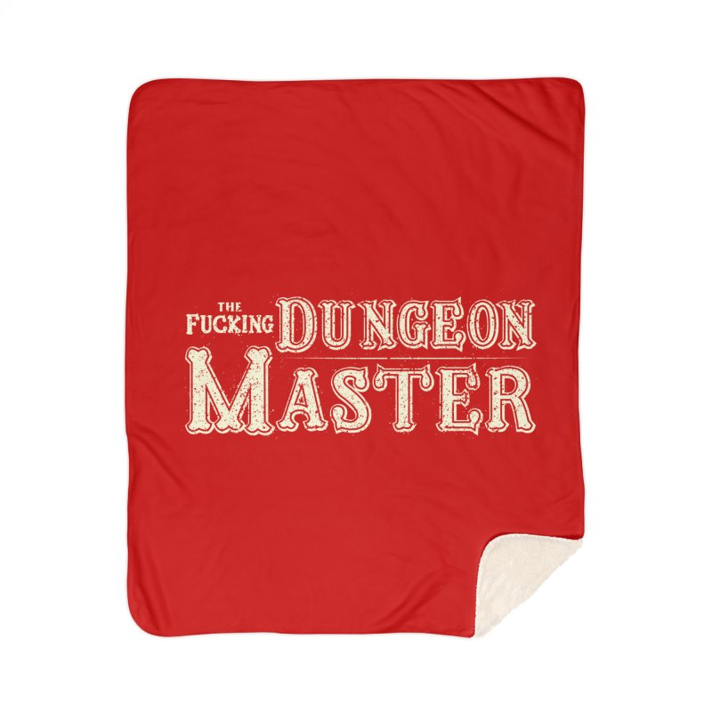 THE F* DUNGEON MASTER! Home Sherpa Blanket Blanket by UNDEAD MISTER