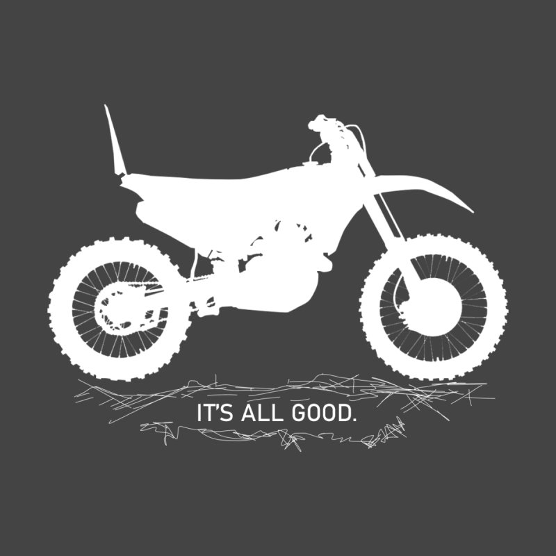 It's all good. Men's T-Shirt by MXRacing.com Swag