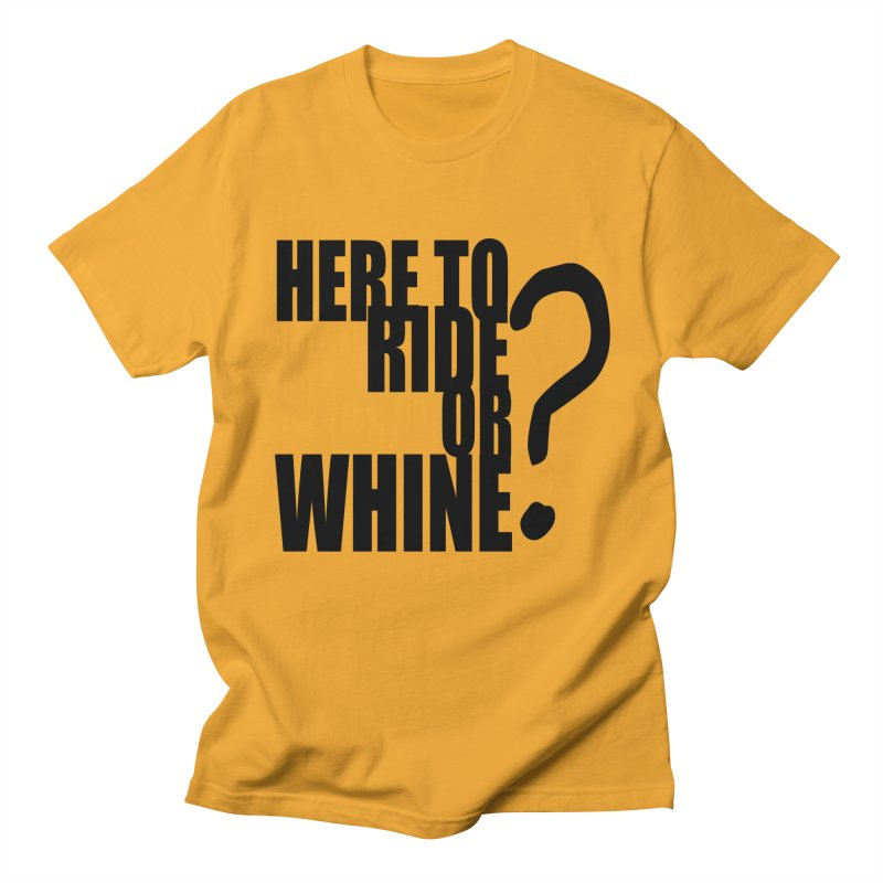 Ride or Whine Men's T-Shirt by MXRacing.com Swag