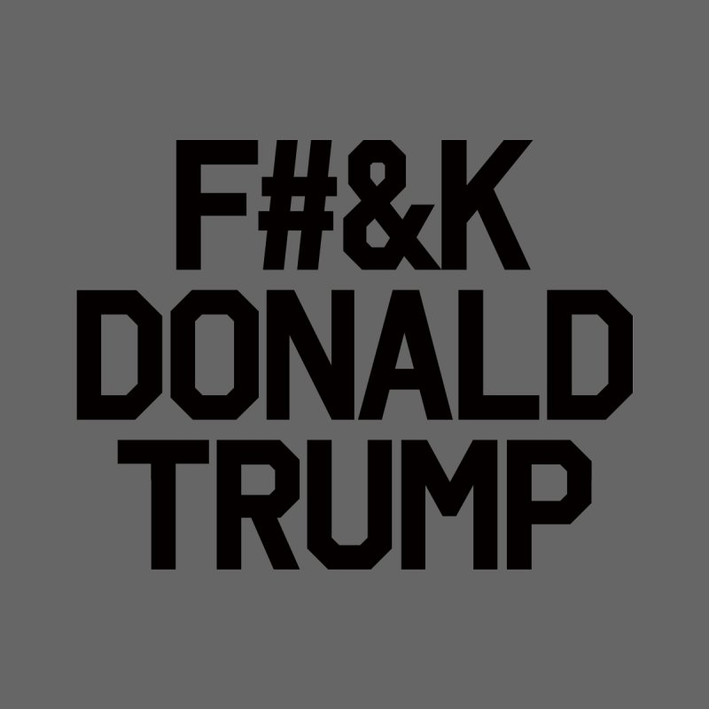 F#&K Donald Trump by MackStudios's Artist Shop