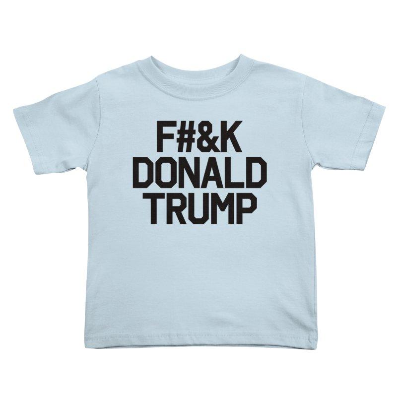 F#&K Donald Trump Kids Toddler T-Shirt by MackStudios's Artist Shop