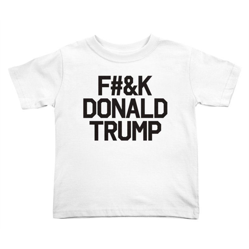 F#&K Donald Trump Kids Toddler T-Shirt by MackStudios's Artist Shop